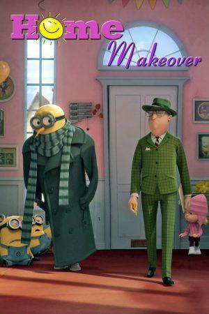 دانلود انیمیشن کوتاه Despicable Me : Home Makeover