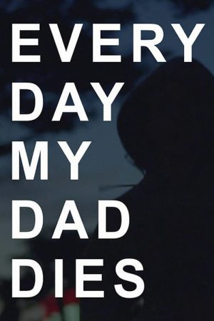 فیلم کوتاه Every Day my Dad Dies
